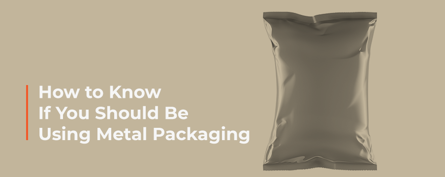 How to Know If You Should Be Using Metal Packaging - Graphic